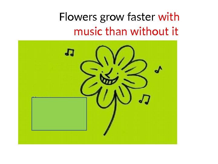 Flowers grow faster with  music than without it