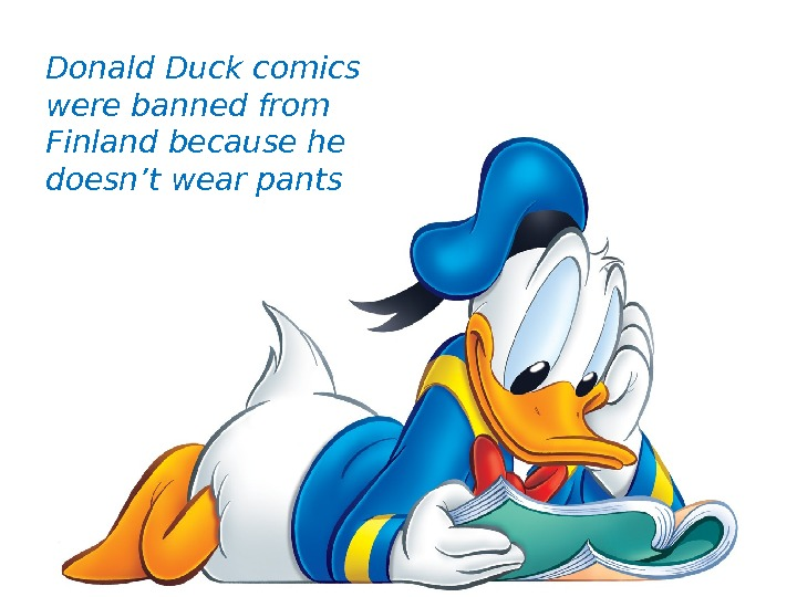 Donald Duck comics were banned from Finland because he doesn't wear pants