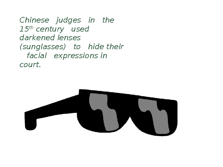 Chinese  judges  in  the 15 th century  used darkened lenses (sunglasses)