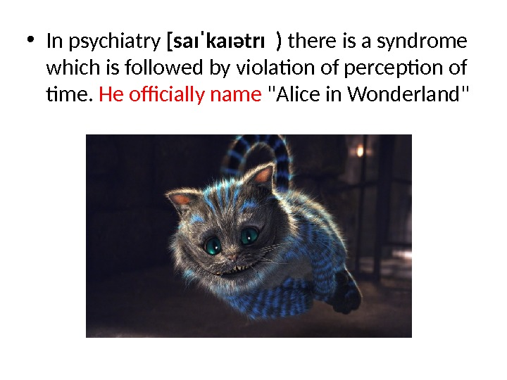 • In psychiatry [saɪˈkaɪətrɪ ) there is a syndrome which is followed by violation of