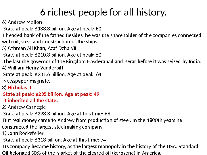 6 richest people for all history. 6) Andrew Mellon  State at peak: $188. 8 billion.