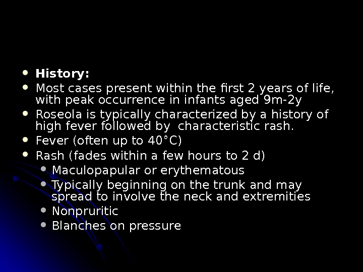 History:  Most cases present within the first 2 years of life,  with