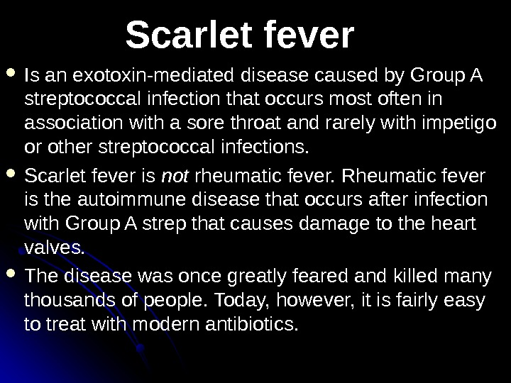 Scarlet fever Is an exotoxin-mediated disease caused by Group A streptococcal infection that occurs