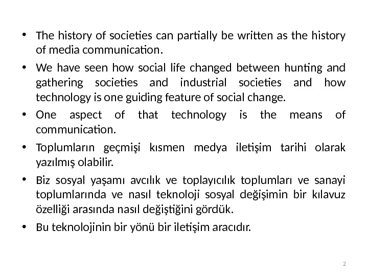 • The history of societies can partially be written as the history of media communication.