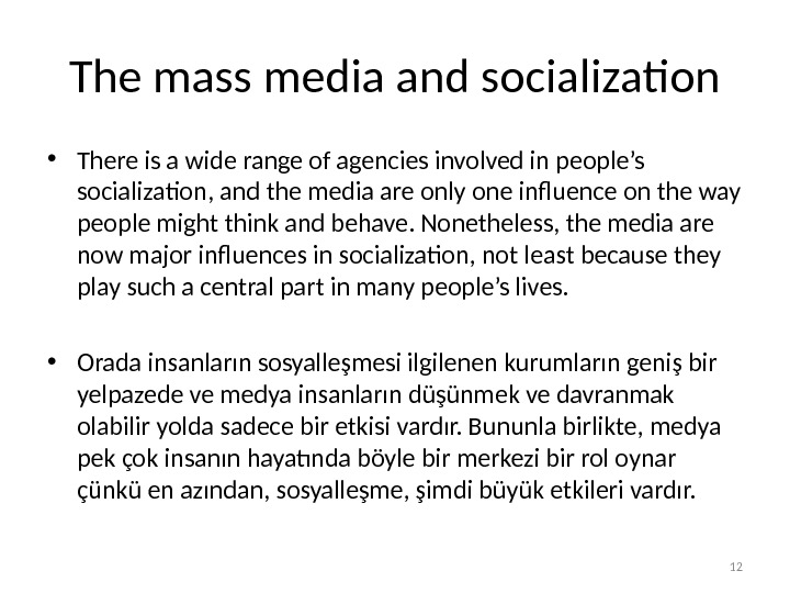 The mass media and socialization • There is a wide range of agencies involved in people's