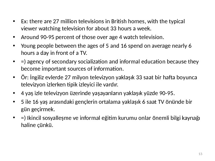 • Ex: there are 27 million televisions in British homes, with the typical viewer watching
