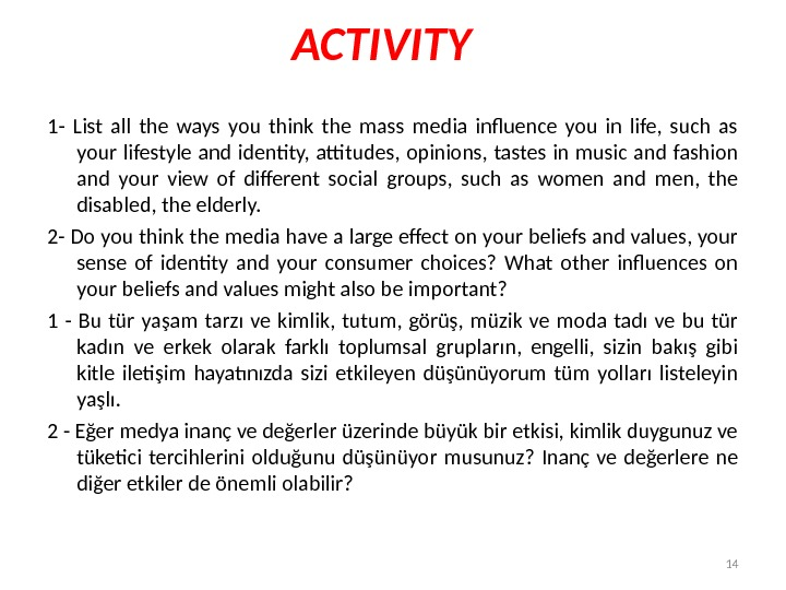 ACTIVITY 1 - List all the ways you think the mass media influence you in life,