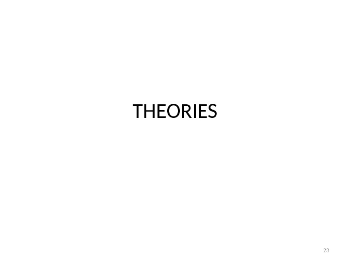 THEORIES 23
