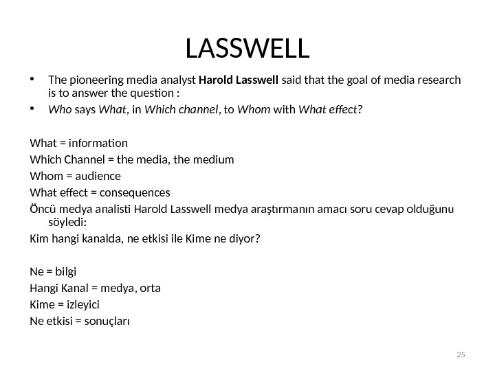 LASSWELL • The pioneering media analyst Harold Lasswell said that the goal of media research is
