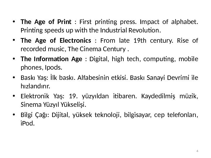 • The Age of Print :  First printing press.  Impact of alphabet.