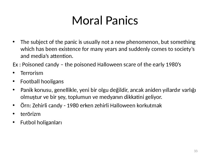 Moral Panics • The subject of the panic is usually not a new phenomenon, but something