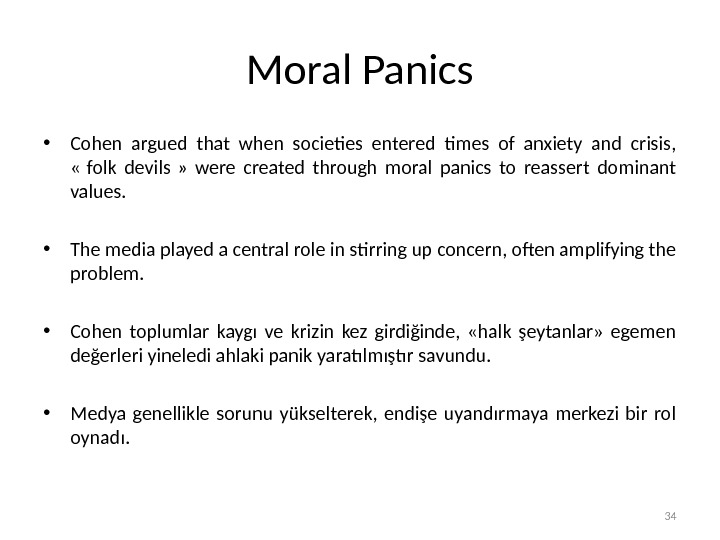 Moral Panics • Cohen argued that when societies entered times of anxiety and crisis,  «