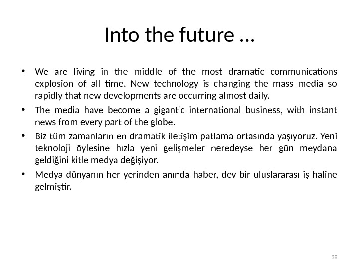 Into the future … • We are living in the middle of the most dramatic communications