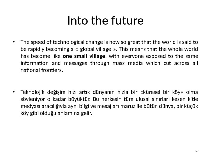Into the future • The speed of technological change is now so great the world is