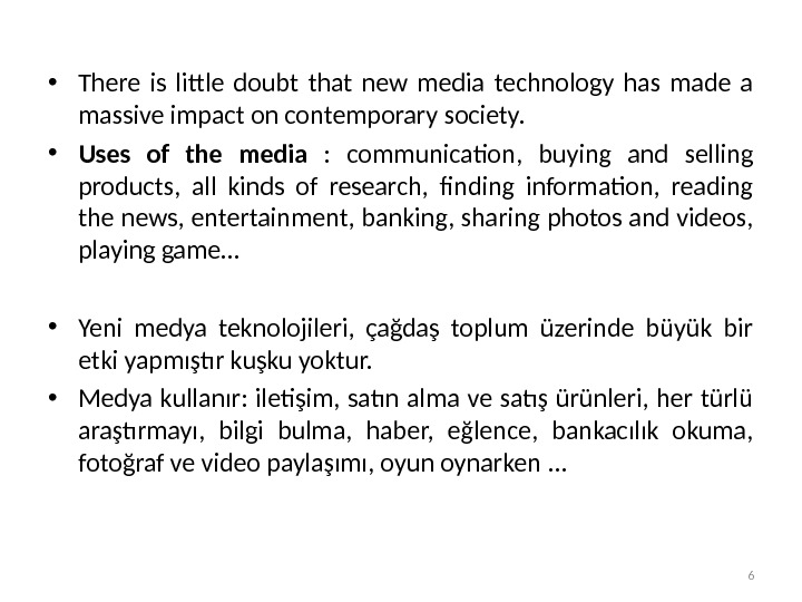 • There is little doubt that new media technology has made a massive impact on