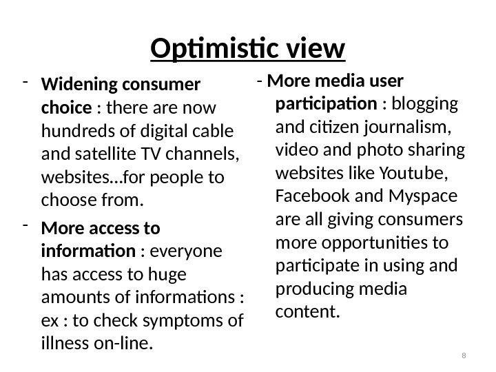 Optimistic view - Widening consumer choice : there are now hundreds of digital cable and satellite