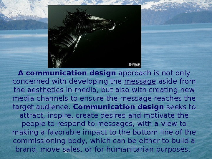 A communication design approach is not only concerned with developing the message aside from