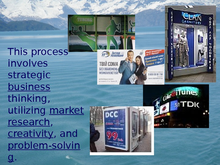 This process involves strategic business thinking,  utilizing market research ,  creativity ,