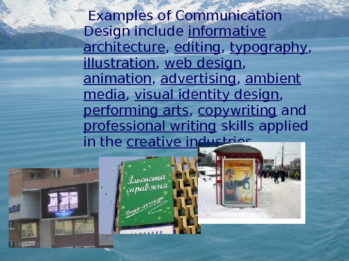 Examples of Communication Design include informative architecture ,  editing ,  typography ,