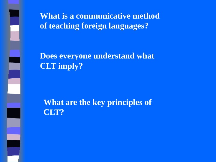 What is a communicative method of teaching foreign languages? Does everyone understand what CLT imply?