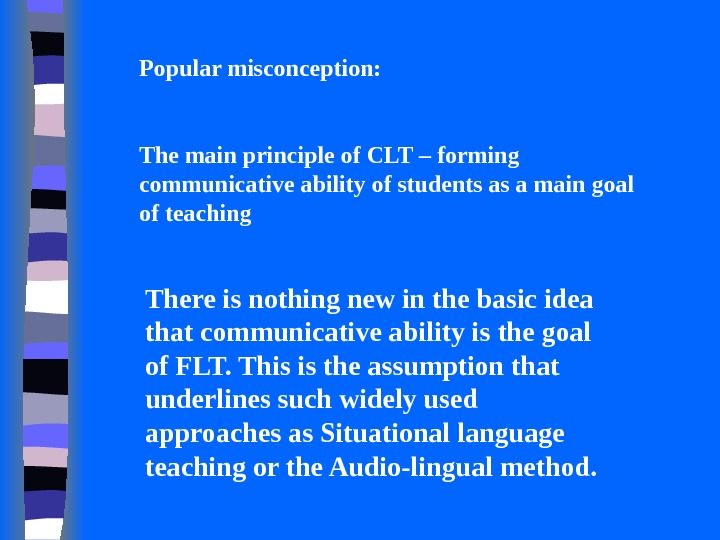 There is nothing new in the basic idea that communicative ability is the goal of FLT.
