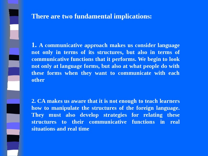 There are two fundamental implications: 1.  A communicative approach makes us consider language not only