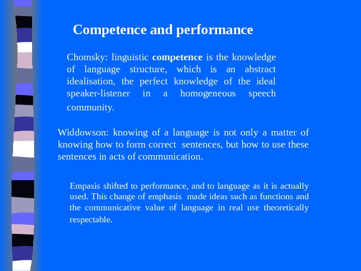 Competence and performance Chomsky:  linguistic competence  is the knowledge of language structure,  which
