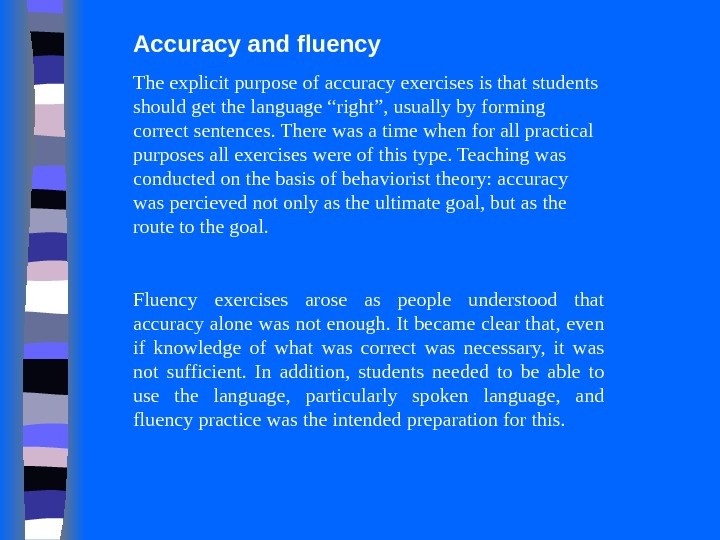 Accuracy and fluency The explicit purpose of accuracy exercises is that students should get the language