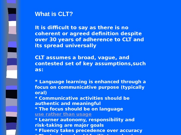 What is CLT? It is d ifficult to say as there is no coherent or agreed