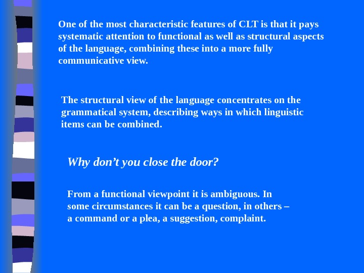 One of the most characteristic features of CLT is that it pays systematic attention to functional