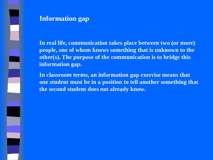 Information gap In real life, communication takes place between two (or more) people, one of whom