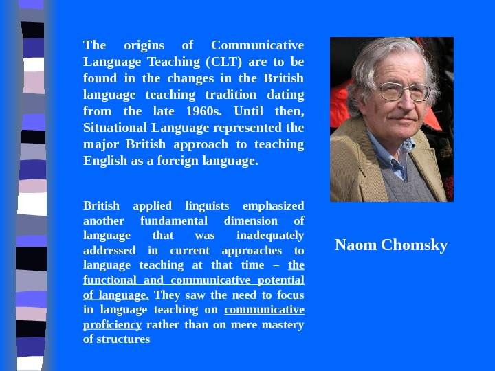 The origins of Communicative Language Teaching (CLT) are to be found in the changes in the