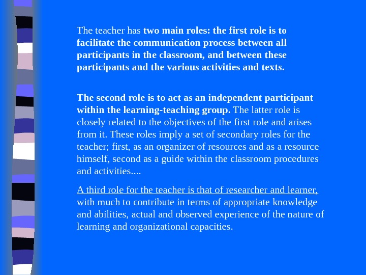 The teacher has two main roles: the first role is to facilitate the communication process between