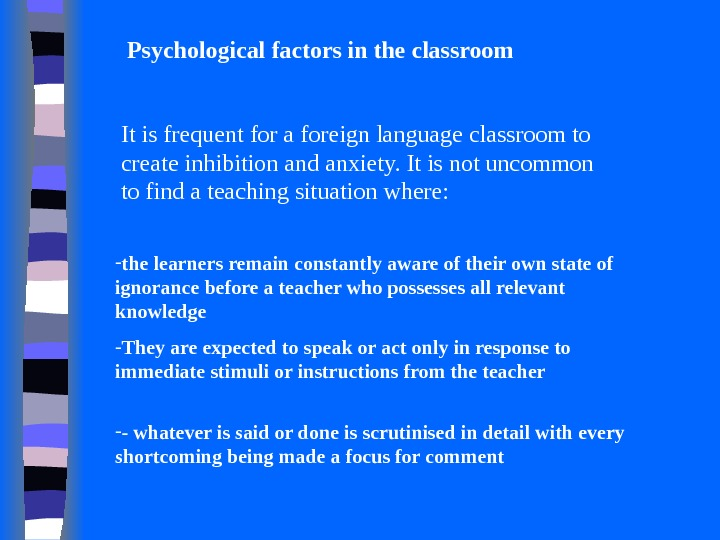 Psychological factors in the classroom It is frequent for a foreign language classroom to create inhibition