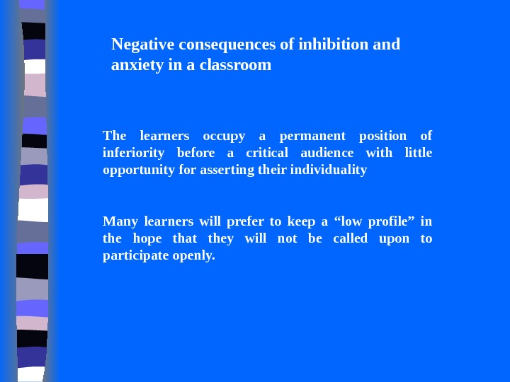 Negative consequences of inhibition and anxiety in a classroom The learners occupy a permanent position of