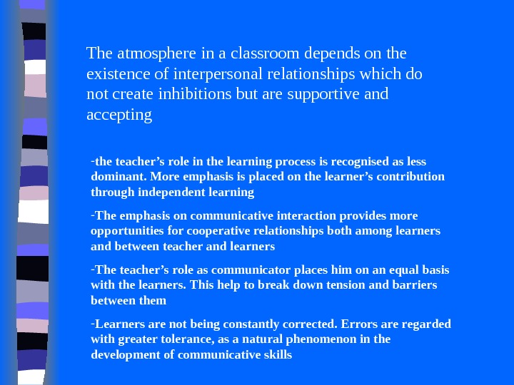 The atmosphere in a classroom depends on the existence of interpersonal relationships which do not create