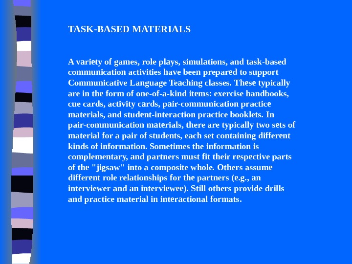 TASK-BASED MATERIALS  A variety of games, role plays, simulations, and task-based communi cation activities have
