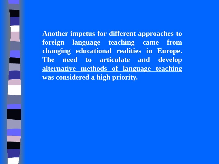 Another impetus for different approaches to foreign language teaching came from changing educational realities in Europe.