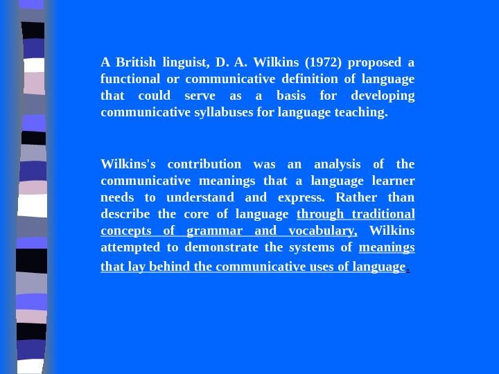 A British linguist,  D.  A.  Wilkins (1972) proposed a functional or communicative definition