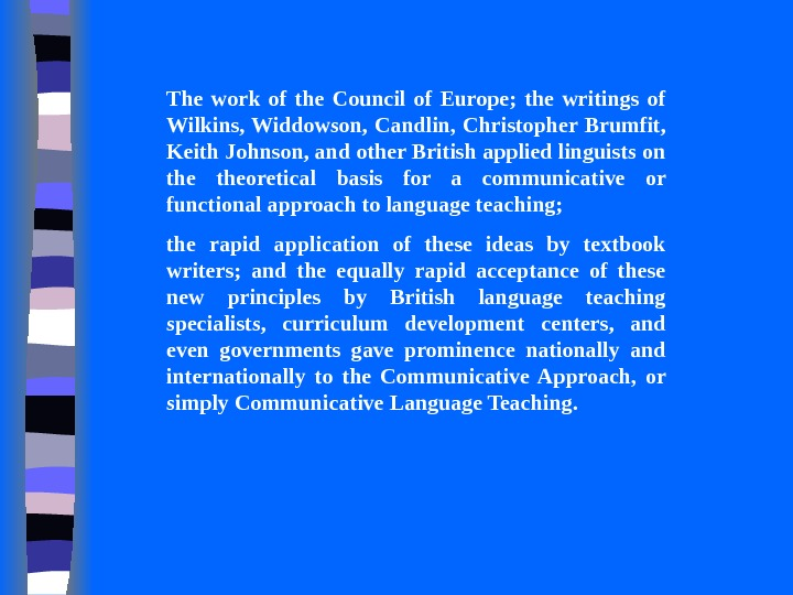 The work of the Council of Europe;  the writings of Wilkins, Widdowson,  Candlin,