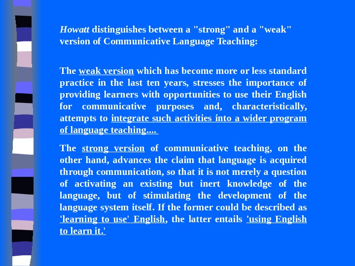 Howatt distinguishes between a strong and a weak version of Communicative Language Teaching: The weak version