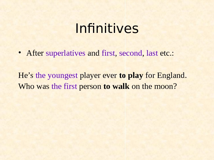 Infinitives • After superlatives and first ,  second ,  last etc. : He's the