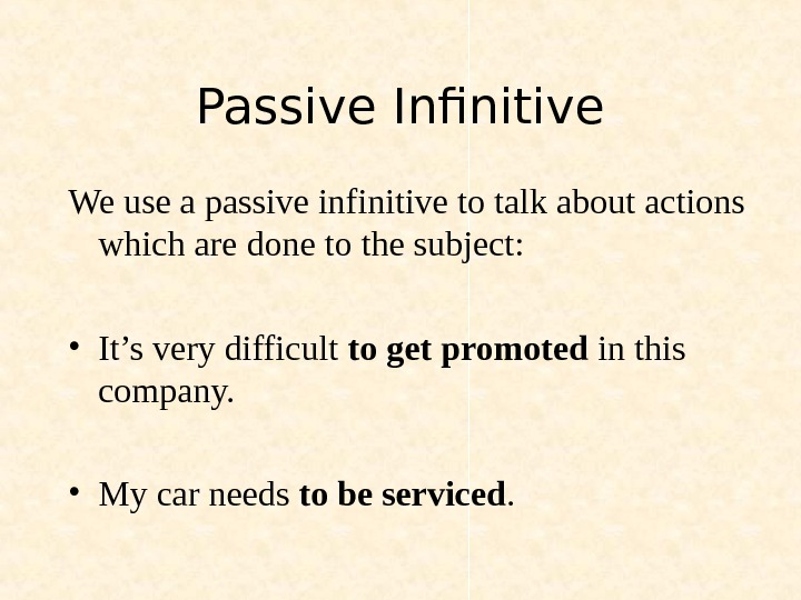 Passive Infinitive We use a passive infinitive to talk about actions which are done to the