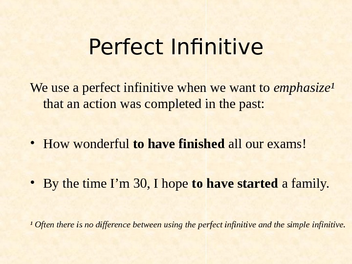 Perfect Infinitive We use a perfect infinitive when we want to emphasize¹  that an action