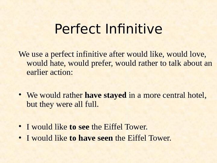 Perfect Infinitive We use a perfect infinitive after would like, would love,  would hate, would