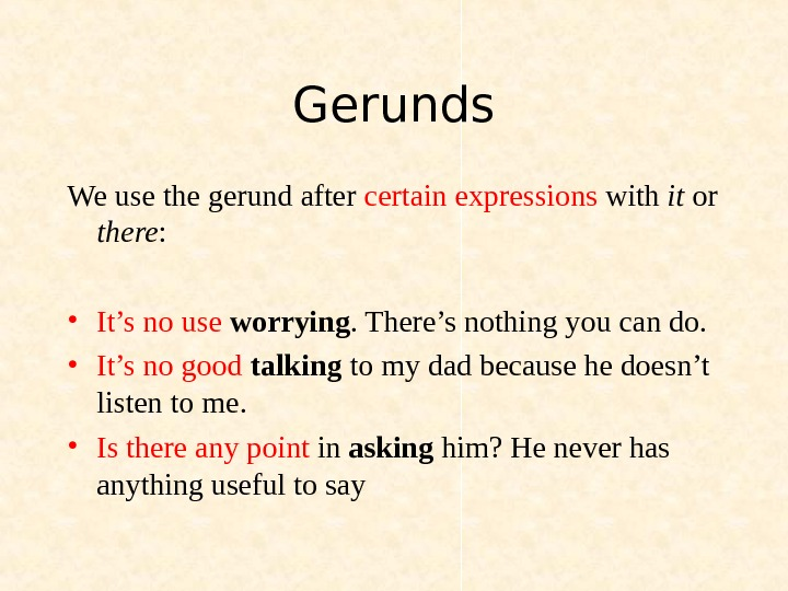 Gerunds We use the gerund after certain expressions with it or there :  • It's