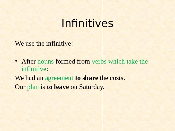 Infinitives We use the infinitive:  • After nouns formed from verbs which take the infinitive