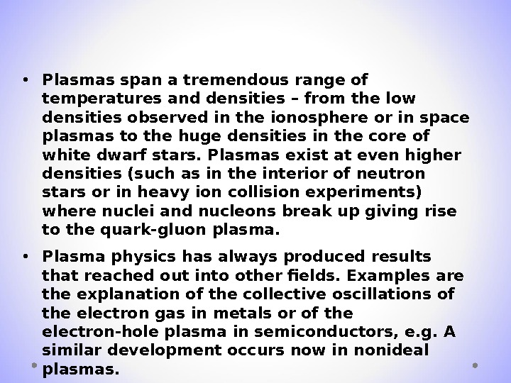 • Plasmas span a tremendous range of temperatures and densities – from the low densities