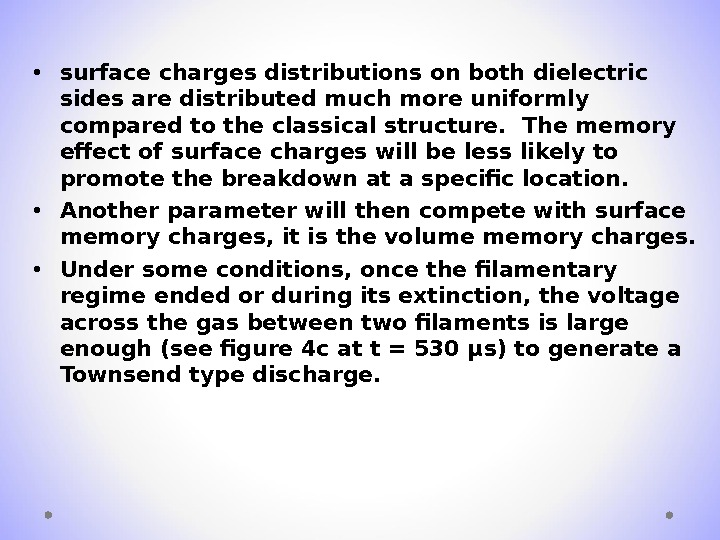 • surface charges distributions on both dielectric sides are distributed much more uniformly compared to