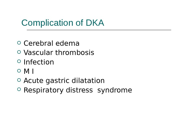 Complication of DKA Cerebral edema Vascular thrombosis Infection M I Acute gastric dilatation Respiratory distress syndrome